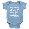 My Mom Doesn't Want Your Advice Onesie