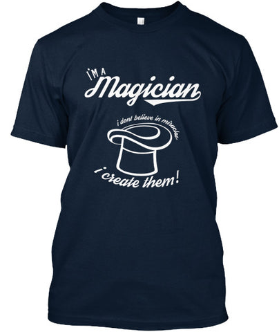 I'm a magician I don't believe in miracles I create them TShirt