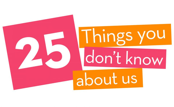 25 Things You Don't Know About Us