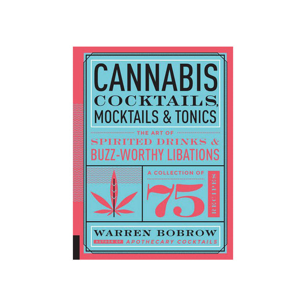 Cannabis Cocktails, Mocktails & Tonics: The Art of Spirited Drinks & Buzz-Worthy Libations (Signed by Author)