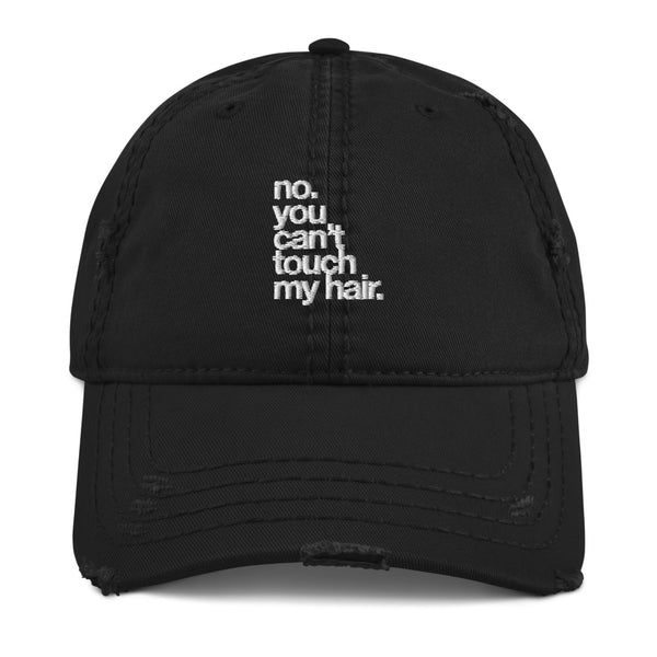 no. you can't touch my hair. Distressed Dad Hat