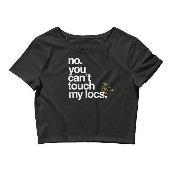 no touching locs Women's Crop Tee