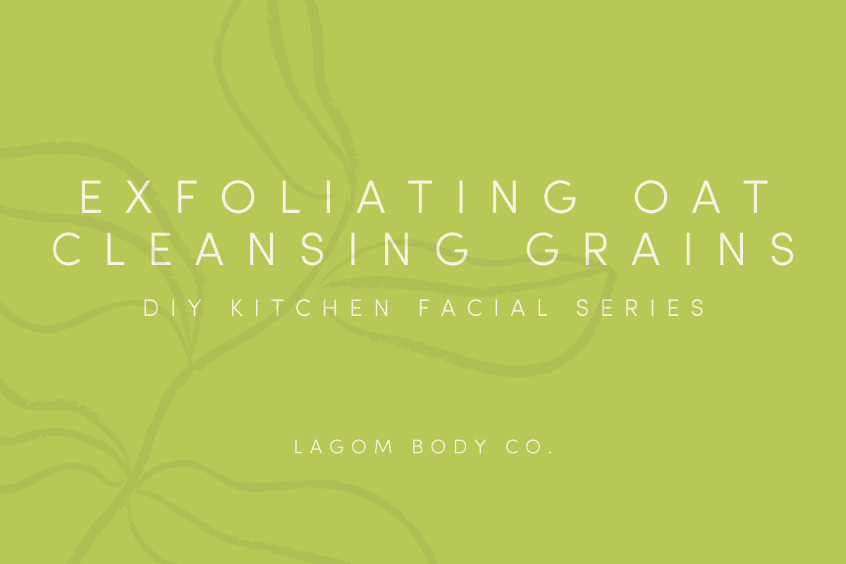 Exfoliating Oat Cleansing Grains Recipe - Quarantine Self-Care Promo