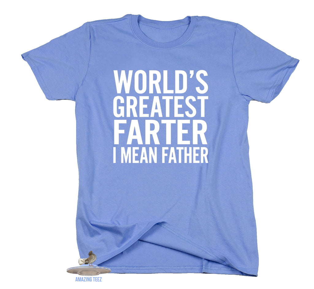 Worlds Greatest Farter I Mean Father Shirt Dad