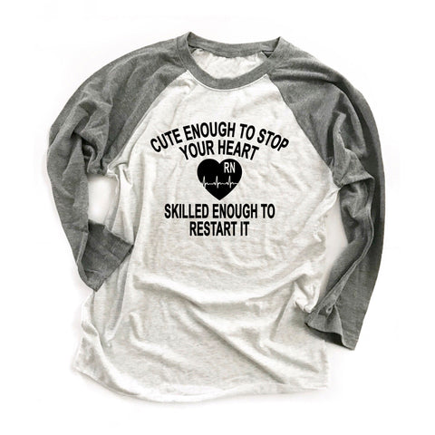 082039f022f4c Cute Enough To Stop Your Heart Skilled Enough To Restart It. Nurse Shirt.  Top