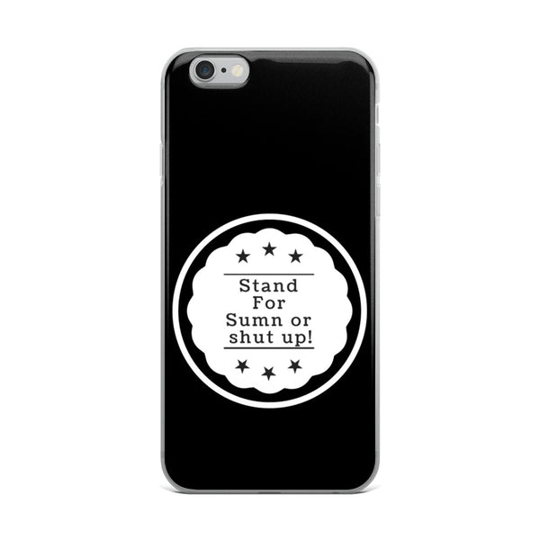 StandForSumn Or Shut Up iPhone Case