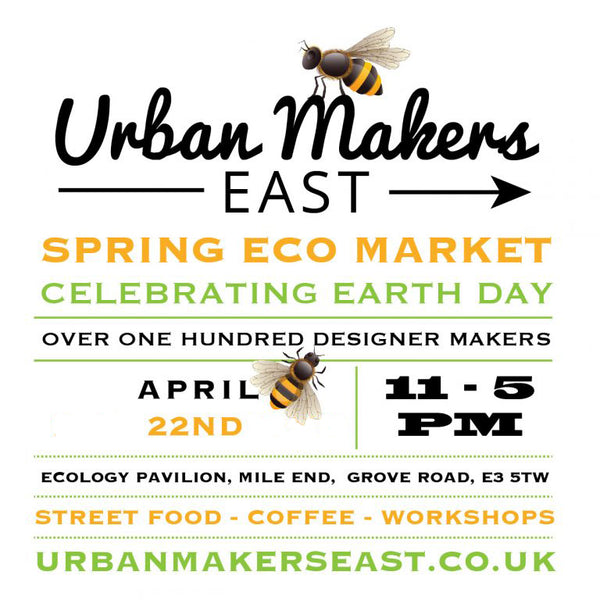 Come & see us at Urban Makers Spring Eco Market this sunday - 22nd April 2018 (Earth Day!)