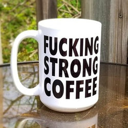 Fucking strong coffee coffee mug, 15 ounce mug of strong goodness