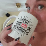I PUT THE HOT IN PSYCHOTIC 11oz. mug