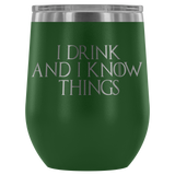 I drink and I know things. That's what I do. wine tumbler 12oz.
