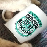 Not my Circus, not my Monkeys mug 11 oz.