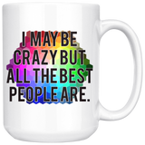 I MAY BE CRAZY BUT ALL THE BEST PEOPLE ARE mug 15 oz.-Drinkware-Unlawful Threads