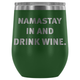 NAMASTAY IN AND DRINK WINE tumbler 12oz.