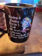 funny unicorn coffee mug having a vagina doesn't stop me from having balls bigger than yours coffee mug15oz Mug
