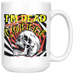 I'm Dead without my Coffee 15 oz. 3 styles! We ship Worldwide
