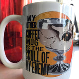 . My Other Coffee Mug is the Skull of My Enemy 15 oz.