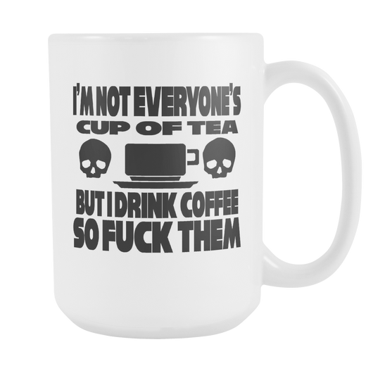 I am Not Everyone's Cup of Tea coffee mug 15 oz. black or colors-Drinkware-Unlawful Threads