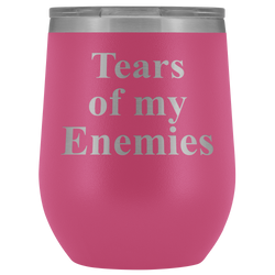 Tears of my Enemies wine tumbler 12oz.