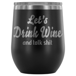 Let's drink wine and talk shit wine tumbler xoxo 12oz.