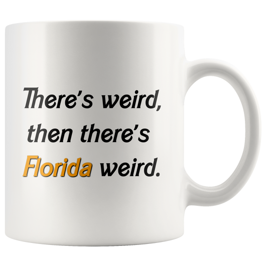 There's weird, then there's Florida weird. mug 11oz.