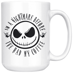 I'm a Nightmare before I've had my Coffee 15 oz. mug