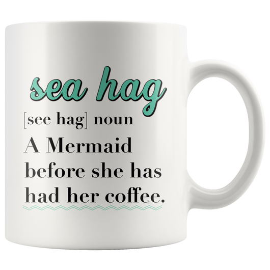 Sea Hag [see hag] noun. A Mermaid before she has her coffee 11oz.