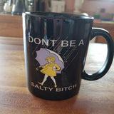 Don't Be A Salty B*tch mugs and Totes and shirts and tanks