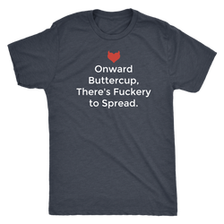 Onward Buttercup there's F*ckery to spread shirt m/w