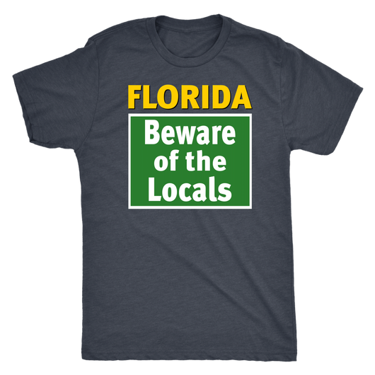 Florida; Beware of the Locals shirt m/w