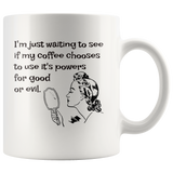 My coffee uses it's power for good or evil mug 11oz.