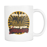 WITH GREAT COFFEE COMES GREAT SARCASM 11oz.