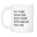 Don't Trust anyone that doesn't Drink Coffee and Say Fuck A Lot. plain mug 11 oz.-Drinkware-Unlawful Threads