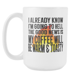 I Already know I'm going to Hell, The Good news is My Coffee Will Be Warm And Toasty! 15 oz.