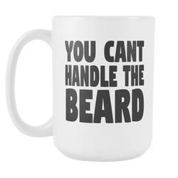 YOU CAN'T HANDLE THE BEARD Coffee mug 15oz. white-Drinkware-Unlawful Threads