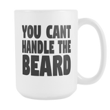 YOU CAN'T HANDLE THE BEARD Coffee mug 15oz. white