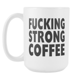 Fucking strong coffee coffee mug, 15 ounce mug of strong goodness-Drinkware-Unlawful Threads