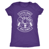Play til Death Real Gamer shirt. mens/womens/ and tanks