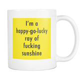 I'm a happy-go-lucky ray of f*cking sunshine mug 11oz-Drinkware-Unlawful Threads