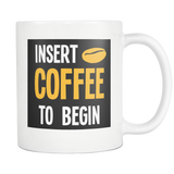 Insert Coffee to Begin mug 11oz-Drinkware-Unlawful Threads