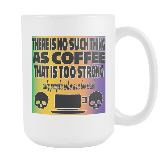 There is no such thing as coffee that is too strong, coffee mug white/color 15oz.-Drinkware-Unlawful Threads