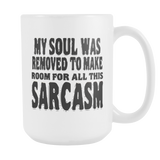 My Soul Was Removed to Make Room for all This Sarcasm. white 15  oz. share it/pin it