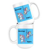 Mornings and nights Unicorn style 15 oz. mug 3 colors to choose from