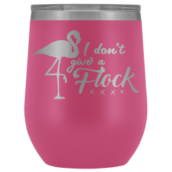 I don't give a Flock flamingo wine tumbler for cool people 12 oz.