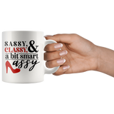 Sassy Classy and a bit smart Assy mug for you! 11oz.