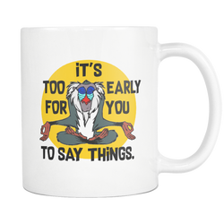 It's Too Early For You To Say Things Coffee Mug 11 oz. white-Drinkware-Unlawful Threads