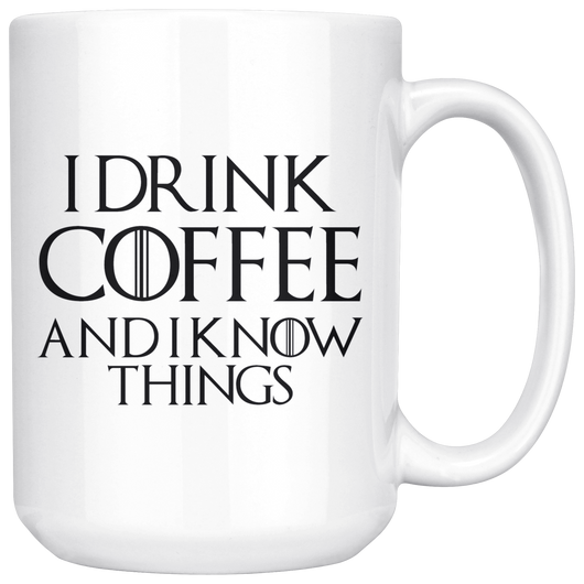 I DRINK COFFEE AND I KNOW THINGS 15 oz. mug-Drinkware-Unlawful Threads