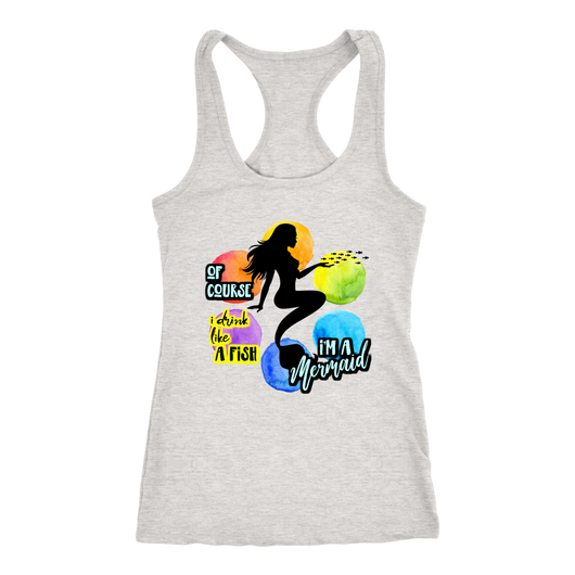OF COURSE I drink like a fish, I'M A MERMAID women's shirt or tank-T-shirt-Unlawful Threads