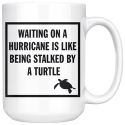 Waiting on a Hurricane is like being Stalked by a Turtle mug15oz.
