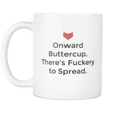Onward Buttercup There's F#ckery to Spread !! 11oz mug white-Drinkware-Unlawful Threads