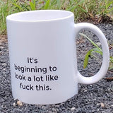 It's beginning To Look A Lot Like F#ck This coffee mug 11 oz. plain